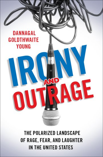 Irony And Outrage Dannagal Goldthwaite Young Oxford University