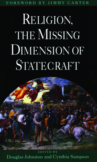a review of religion the missing dimension of statecraft by douglas johnston and cynthia sampson Courage borne of religious faith may expand the bounds of the possible, but politics, as bismarck said, remains the art of the possible a truly moral approach to statecraft, therefore, takes human nature as it is, respects limits, and acknowledges the contingency of all human creations.