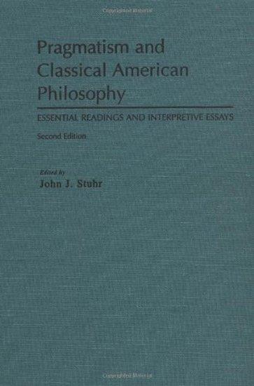 Pragmatism And Classical American Philosophy Hardcover John J