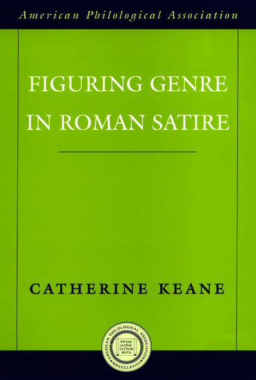 Figuring Genre In Roman Satire Catherine Keane Oxford