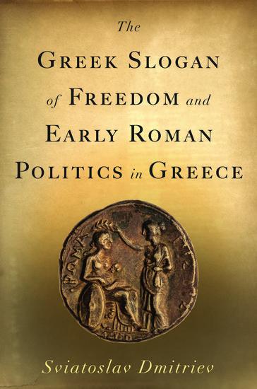 the greek slogan of freedom and early roman politics in greece - sviatoslav dmitriev
