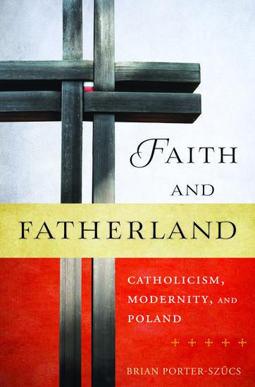 Faith And Fatherland Brian Porter Szucs Oxford University Press