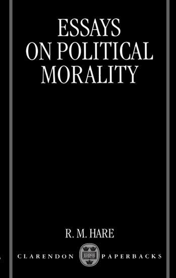 essays on political morality r m hare oxford university press