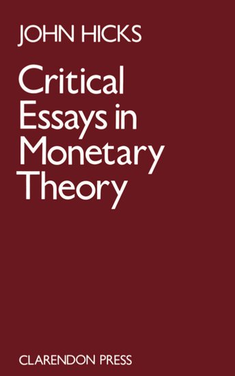 hicks critical essays in monetary theory Current information and listing of economic research for john r hicks with repec critical essays in monetary theory, oup catalogue, oxford university.