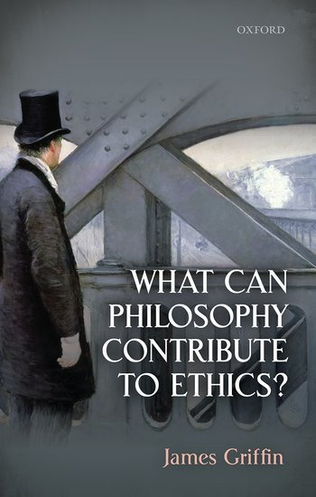 What Can Philosophy Contribute To Ethics James Griffin Oxford
