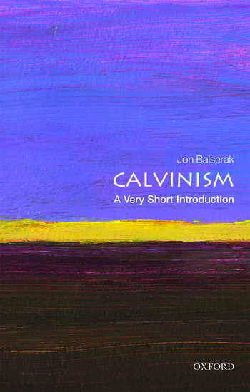 Calvinism a very short introduction jon balserak oxford calvinism a very short introduction jon balserak oxford university press fandeluxe Ebook collections