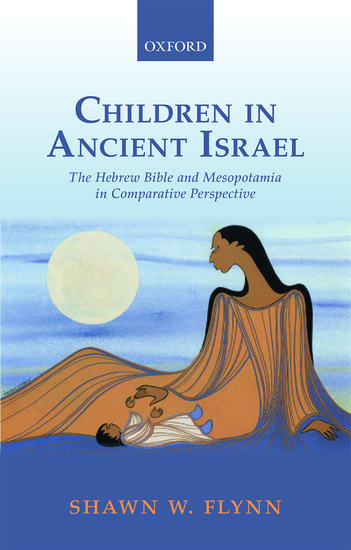 Children in Ancient Israel: The Hebrewi Bible and Mesopotamia in Comparative Culture Book Cover