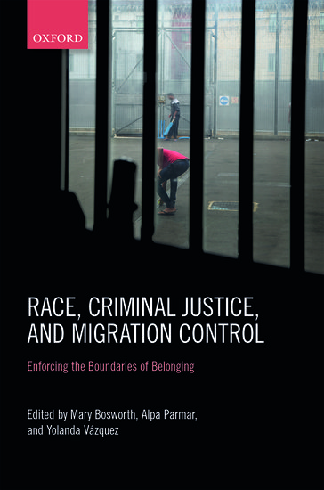 Race criminal justice and migration control mary bosworth race criminal justice and migration control mary bosworth alpa parmar yolanda vazquez oxford university press fandeluxe Image collections