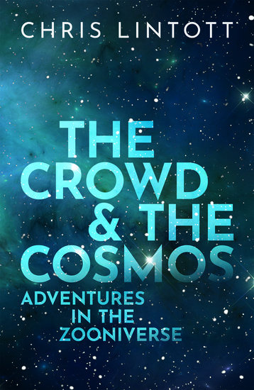 The Crowd and the Cosmos - Chris Lintott - Oxford University Press