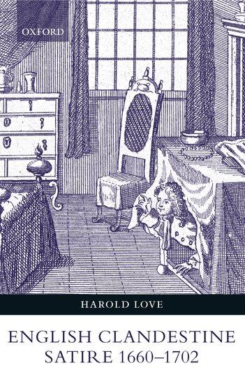 English Clandestine Satire 1660 1702 Harold Love Oxford