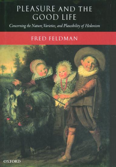 Pleasure and the Good Life - Hardcover - Fred Feldman ...