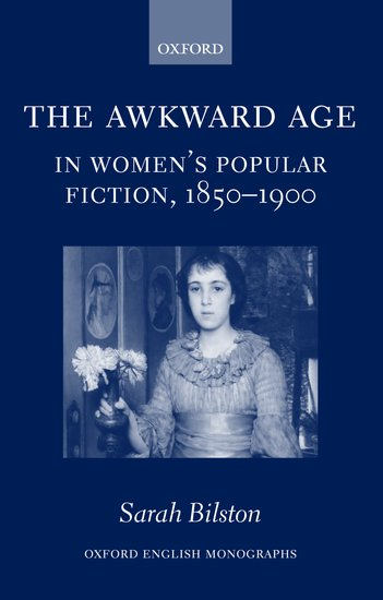 The Awkward Age In Women S Popular Fiction 1850 1900 Sarah