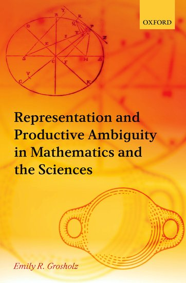 Representation and productive ambiguity in mathematics and the representation and productive ambiguity in mathematics and the sciences emily r grosholz oxford university press fandeluxe Choice Image