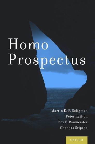 Homo Prospectus Martin E P Seligman Peter Railton Roy F