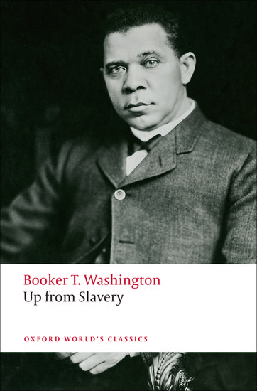 booker t washingtons up from slavery Up from slavery by booker t washington, (chapter xi), 1901 207 copy quote there are two ways of exerting one's strength: one is pushing down, the other is pulling up.