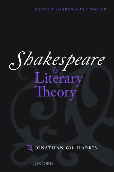 Shakespeare And Literary Theory Jonathan Gil Harris Oxford