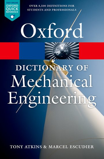 A Dictionary of Mechanical Engineering - Tony Atkins; Marcel Escudier - Oxford University Press