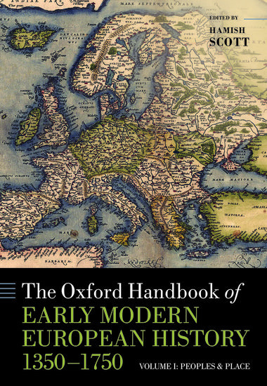 The Oxford Handbook of Early Modern European History, 1350-1750: Volume I: Peoples and Place