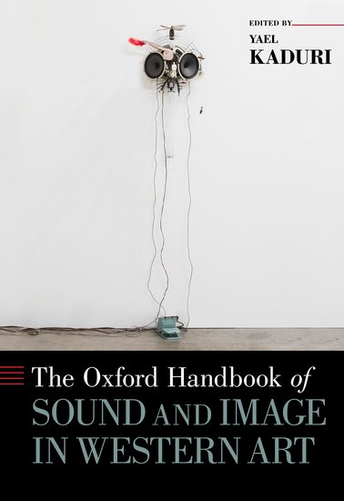 The Oxford Handbook Of Sound And Image In Western Art Yael Kaduri
