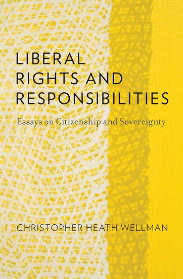liberal rights and responsibilities christopher heath wellman liberal rights and responsibilities christopher heath wellman oxford university press