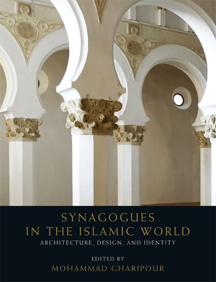 synagogues in the islamic world mohammad gharipour oxford