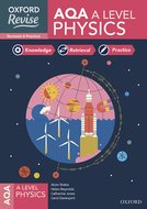 Oxford Revise: AQA A Level Physics Revision and Exam Practice