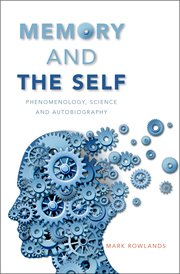 Memory and the Self: Phenomenology, Science and Autobiography Book Cover