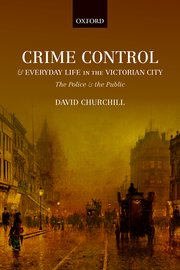 Cover for   Crime Control and Everyday Life in the Victorian City
