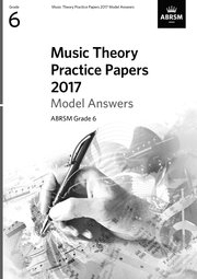 Music Theory Practice Papers 2017 Model Answers, ABRSM Grade 6