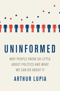 Cover for Uninformed Why People Seem to Know So Little about Politics and What We Can Do about It