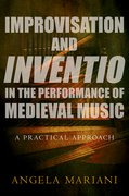 Cover for Improvisation and Inventio in the Performance of Medieval Music