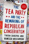 Cover for The Tea Party and the Remaking of Republican Conservatism - 9780190633660