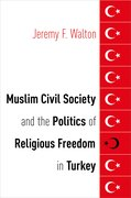 Cover for Muslim Civil Society and the Politics of Religious Freedom in Turkey - 9780190658977