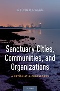 Cover for Sanctuary Cities, Communities, and Organizations - 9780190862343