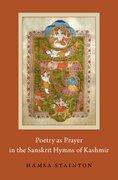 Cover for Poetry as Prayer in the Sanskrit Hymns of Kashmir