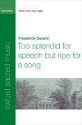 Cover for Too splendid for speech, but ripe for a song
