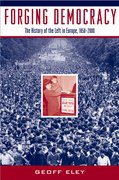Cover for Forging Democracy: The Left and the Struggle for Democracy in Europe, 1850-2000