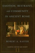 Cover for Emotion, Restraint, and Community in Ancient Rome