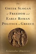 Cover for The Greek Slogan of Freedom and Early Roman Politics in Greece