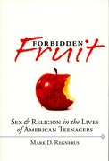 Cover for Forbidden Fruit Sex and Religion in the Lives of American Teenagers