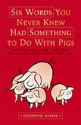 Cover for Six Words You Never Knew Had Something To Do With Pigs