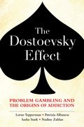 Cover for The Dostoevsky Effect: Problem Gambling and the Origins of Addiction
