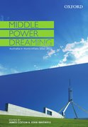 Cover for Middle Power Dreaming: Australia in World Affairs, 2006-2010