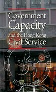 Cover for Government Capacity and the Hong Kong Civil Service