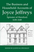 Cover for The Business and Household Accounts of Joyce Jeffreys, Spinster of Hereford, 1638-1648