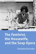 Cover for The Feminist, the Housewife, and the Soap Opera