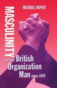Cover for Masculinity and the British Organization Man since 1945