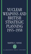 Cover for Nuclear Weapons and British Strategic Planning, 1955-1958