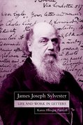 Cover for James Joseph Sylvester: Life and Work in Letters