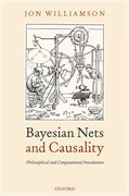 Cover for Bayesian Nets and Causality: Philosophical and Computational Foundations